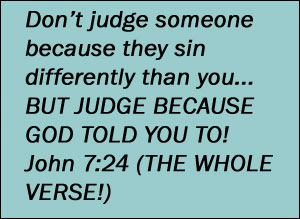 Do not judge me because I sin differently than you