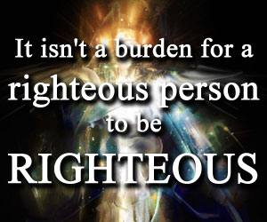 it is not a burden for a righteous person to be righteous