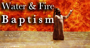 Water And Fire Baptism